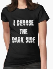 "Funny ""I Choose The Dark Side"" Dark Womens Fitted T-Shirt"