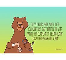 Grizzly Bears Make Awful Pets Photographic Print