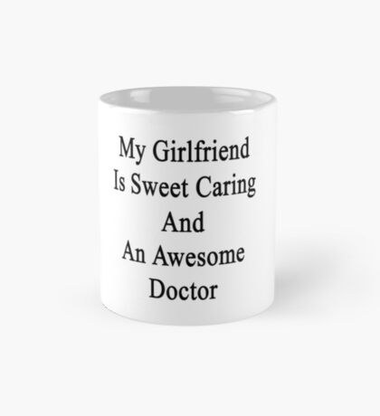 My Girlfriend Is Sweet Caring And An Awesome Doctor  Mug
