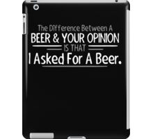 Beer Opinion Funny TShirt Epic T-shirt Humor Tees Cool Tee iPad Case/Skin