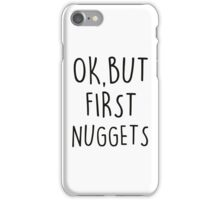 OK, But first nuggets iPhone Case/Skin