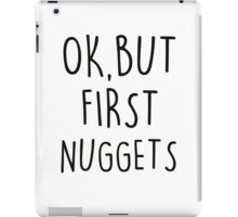 OK, But first nuggets iPad Case/Skin