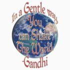 """In a Gentle Way"" Gandhi Quote by midnightdreamer"