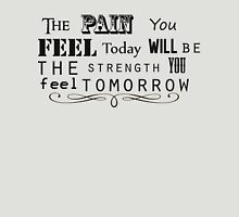 The pain you feel today will be the strength you feel tomorrow T-Shirt