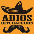Adios Bitchachos Funny Tee T-Shirt by maikel38