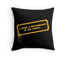 I sense a disturbance in the force... Throw Pillow