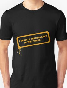 I sense a disturbance in the force... T-Shirt