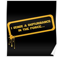 I sense a disturbance in the force... Poster