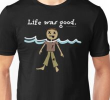 Life Was Good (parody) drowned dead dude Unisex T-Shirt