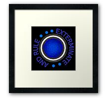 Exterminate and Rule! Framed Print