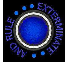 Exterminate and Rule! Photographic Print