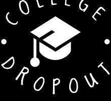 COLLEGE DROPOUT by BADASSTEES