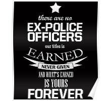 THERE ARE NO EX-POLICE OFFICERS OUR TITLES IS EARNED NEVER GIVEN AND WHAT'S EARNED IS YOURS FOREVER Poster