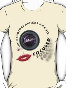 Women photographers are so... FOCUSED. T-Shirt