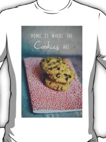 Home is where the cookies are Food typography T-Shirt