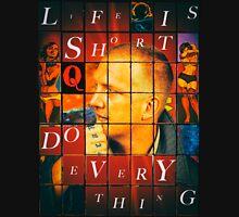 Life is Short... Unisex T-Shirt