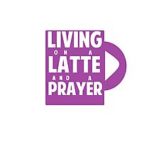 Living on a Latte and a Prayer Photographic Print