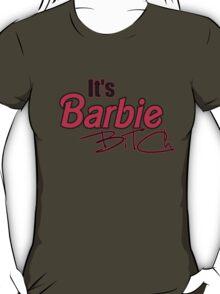 its barbie bitch! T-Shirt
