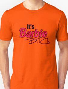its barbie bitch! Unisex T-Shirt