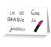 ur so fake barbie is jealous Greeting Card