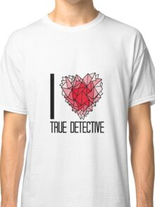 I love True Detective Classic T-Shirt