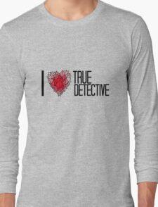 I love True Detective Long Sleeve T-Shirt