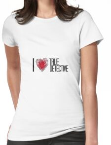 I love True Detective Womens Fitted T-Shirt