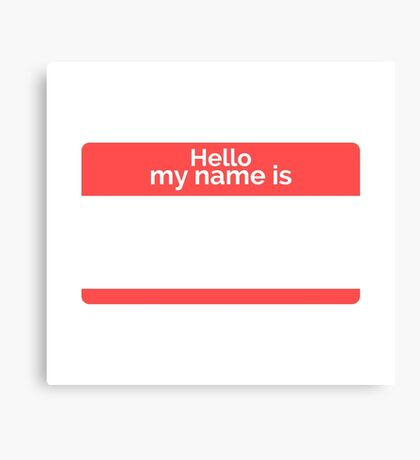Hello, my name is.. Canvas Print