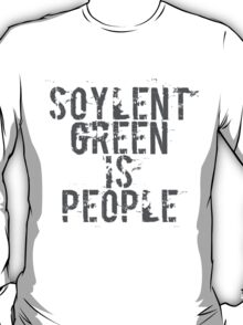 Soylent Green is People - Geek  T-Shirt