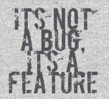 Its Not A Bug, Its A Feature - Geek  Kids Clothes
