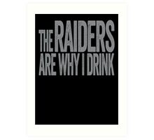 The Raiders Are Why I Drink - Oakland Raiders T-shirt - Funny Self-deprecating Shirt for Sports Fans - Depressing and Unique Sports Design Art Print