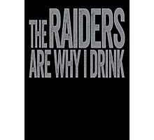 The Raiders Are Why I Drink - Oakland Raiders T-shirt - Funny Self-deprecating Shirt for Sports Fans - Depressing and Unique Sports Design Photographic Print