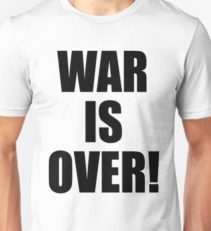 WAR IS OVER! Unisex T-Shirt
