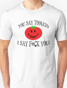 You say tomato, I say F... you! Unisex T-Shirt