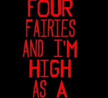 I drank four fairies and I'm high as a kite by suranyami