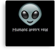 Humans aren't real  Canvas Print