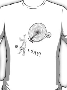 I Say! My Penny Farthing has hit a spot of bother. T-Shirt