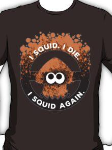 I Squid. I Die. I Squid Again. T-Shirt