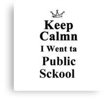 Keep Calm I went to Public School Canvas Print
