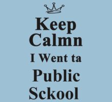 Keep Calm I went to Public School by bennetthuskers