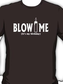 Blow Me It's My Birthday Funny T-Shirt