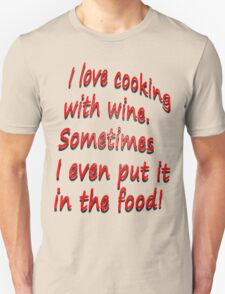 I Love Cooking With Wine! T-Shirt