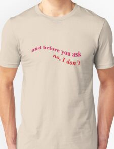 And Before You Ask .......... T-Shirt