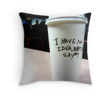 I Have No Idea What I'm Saying Throw Pillow