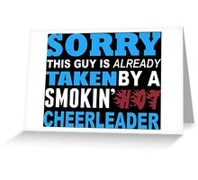 Sorry This Guy Is Already Taken By A Smokin Hot Cheerleader - Unisex Tshirt Greeting Card