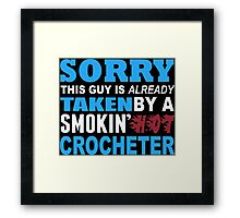 Sorry This Guy Is Already Taken By A Smokin Hot Crocheter - Unisex Tshirt Framed Print