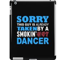 Sorry This Guy Is Already Taken By A Smokin Hot Dancer - Unisex Tshirt iPad Case/Skin