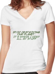`Stop destroying our planet. It's where I keep all my stuff. Women's Fitted V-Neck T-Shirt