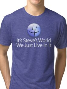 It's Steve's World - We Just Live In It - White Text Tri-blend T-Shirt