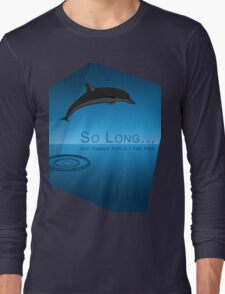 """""""So Long and Thanks for All the Fish"""" Long Sleeve T-Shirt"""